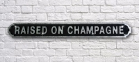Raised on Champagne Sign